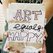 art equals happy.