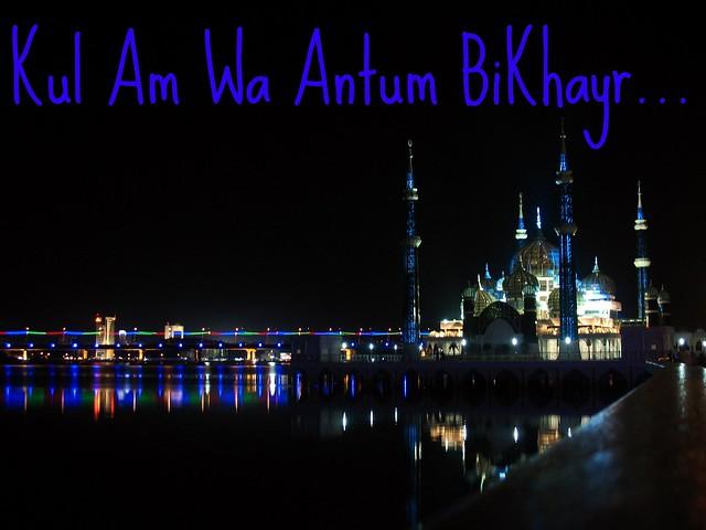 Kul Am Wa Antum BiKhayr!!!