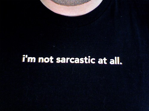 Sarcasm, i\'m not sarcastic at all