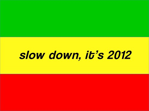 slow down, it's 2012