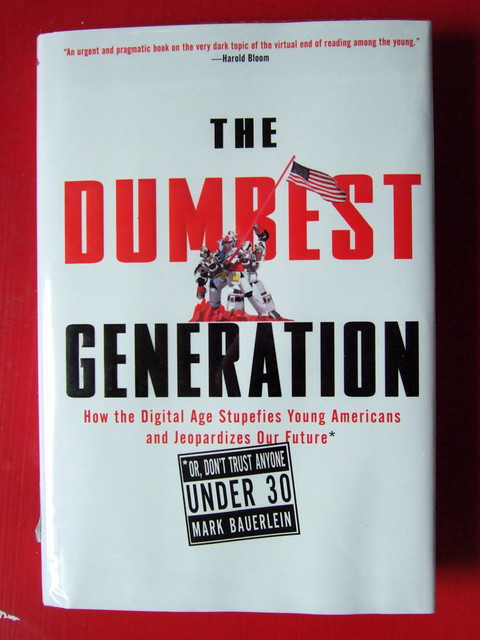 the dumbest generation The dumbest generation: how the digital age stupefies young americans and jeopardizes our future(or, don 't trust anyone under 30): mark bauerlein: 8601400768532.
