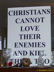 Christians cannot love their enemies and kill them, too