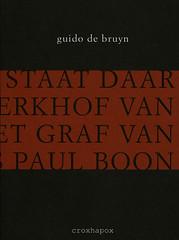 Ge staat daar op het kerkhof van Aalst bij het graf van Louis Paul Boon Guido De Bruyn ISBN 9789076593005 D/2008/8545/4 copyright  2008 croxhapox,B-Gent copyright tekst Guido De Bruyn  front