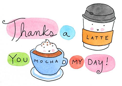 Thanks a Latte, You Mocha My Day