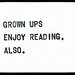 Grown Ups Enjoy Reading, Also. by New York Public Library