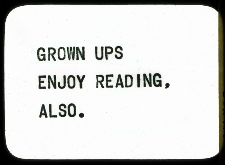 Grown Ups Enjoy Reading, Also.