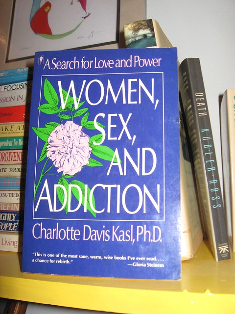 Women, Sex and Addiction: A Search for Love and Power, by Charlotte Kasl