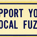 support your local fuzz
