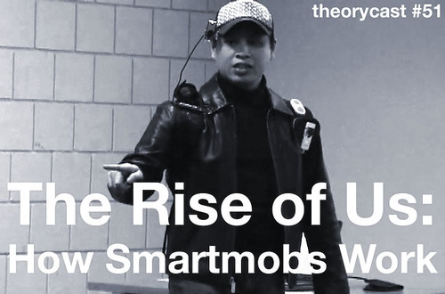 theorycast.51 :: The Rise of Us - How Smartmobs Work