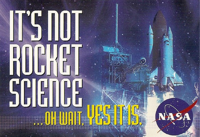 NASA - It's not rocket science... Oh, wait, YES IT IS.