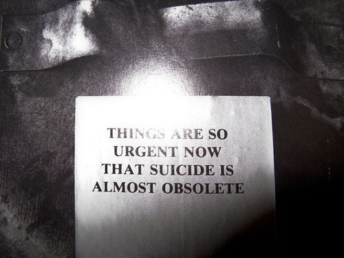 THINGS ARE SO URGENT NOW THAT SUICIDE IS ALMOST OBSOLETE by l_o