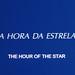 Hour of the Star (Stills)