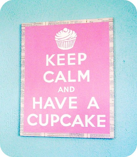 KEEP CALM AND HAVE A CUPCAKE by Everyday is a Holiday