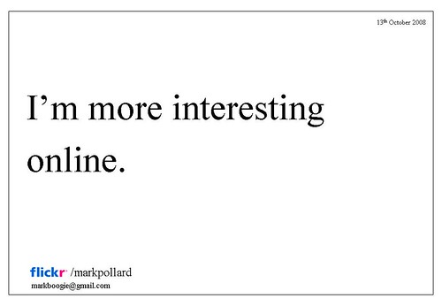 I'm more interesting online