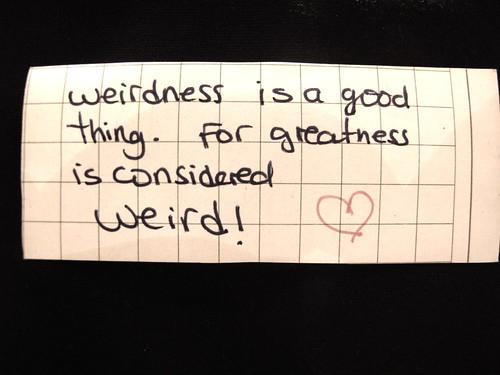 Its 'Cause I Am Weird; I Am Alive !