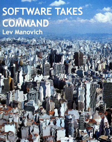 Software Takes Command, by Lev Manovich