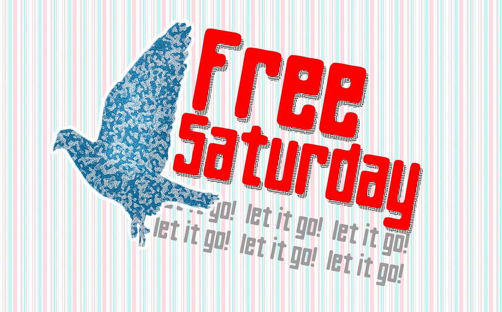 Free Saturday!