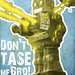 Don't tase me, Bro! by William Dohman