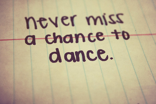 6. Never miss a chance to dance.