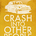 Crash into Other People