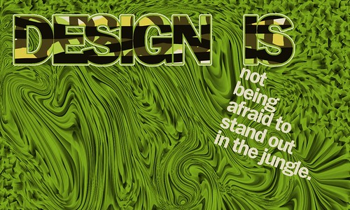 Design Is Not Being Afraid to Stand Out in the Jungle