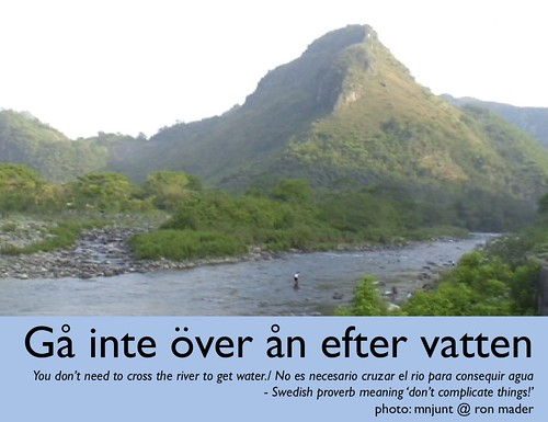 you don't need to cross the river to get water (gå inte över ån efter vatten) @anderskarr #swedish #español #proverb #simplify