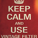 Keep Calm and use Vintage Filter by Tommaso Nervegna