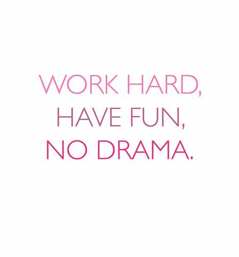 Quotes On Having Fun At Work: Xw.blogspot.com: Work Hard, Have Fun, No Drama