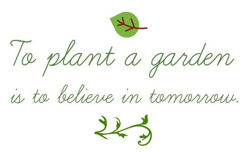 To Plant A Garden Is To Believe In Tomorrow Homegrownrach