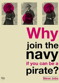 Why join the navy if you can be a pirat ? / Steve Jobs (RIP Steve Jobs)
