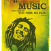 "Poster : ""One good thing about music, when it hits you, you feel no pain"" - Bob Marley"