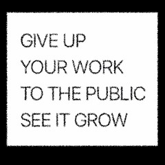 GIVE UP YOUR WORK TO THE PUBLIC