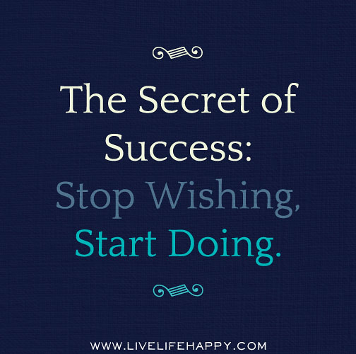 Wish You Success Quotes: The Secret Of Success: Stop Wishing, Start Doing.