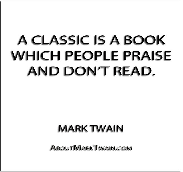 ''A classic is a book which people praise and don't read.'' - Mark Twain