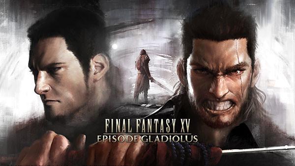 [Final Fantasy XV : Episode Gladiolus] เผยเนื้อเรื่องและเกมเพลย์!