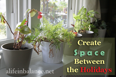 Create Space Between the Holidays