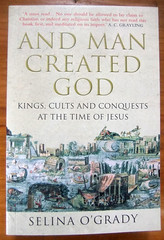 And Man Created God: Kings, Cults and Conquests at the time of Jesus