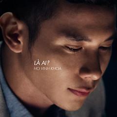 Hồ Vĩnh Khoa – Là Ai? (2013) (MP3) [Single]