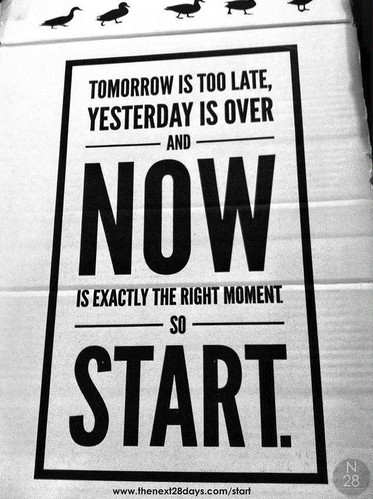 Tomorrow is too late, Start Now, Next28 Start, Start Now sign