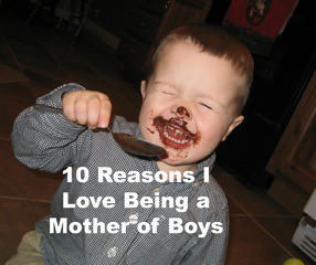10 Reasons I Love Being a Mother of Boys