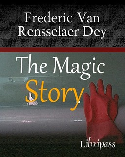 The Magic Story By Frederic Van Rensselaer Dey - Self-Help eBook