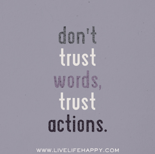 Don T Trust Words Trust Actions