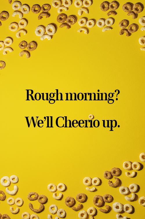 cheerios ad, cheerios, rough morning? we'll cheerio up.