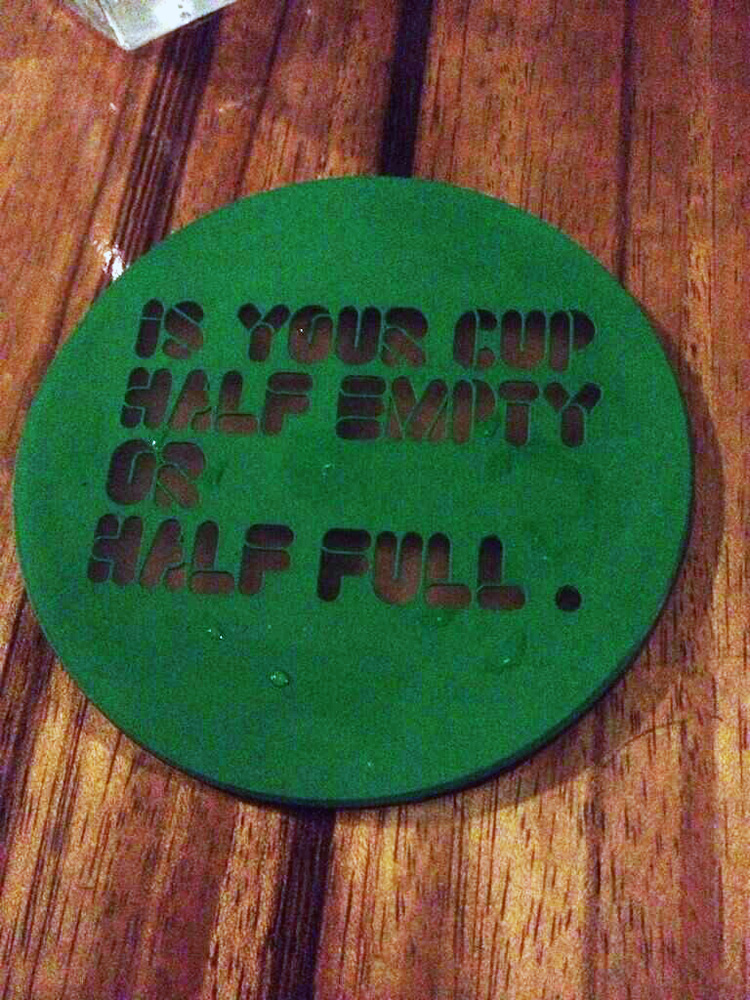 IS YOUR CUP HALF EMPTY OR HALF FULL
