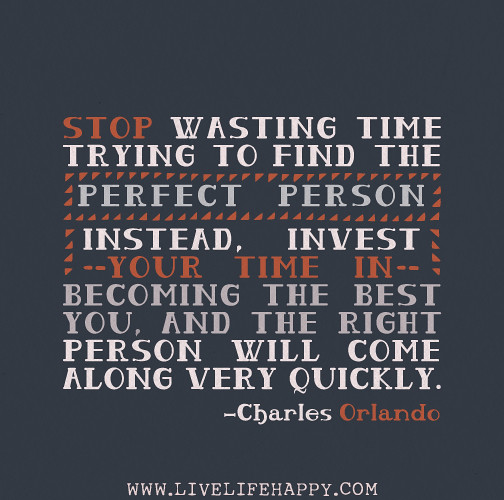 Stop Wasting Time Quotes: Stop Wasting Time Trying To Find The Perfect Person