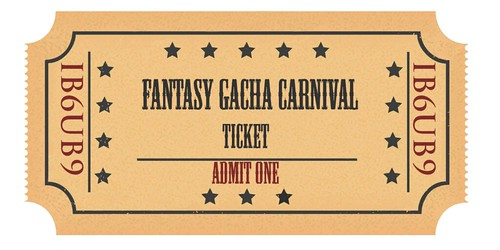 Fantasy Gacha Carnival Ticket Preview