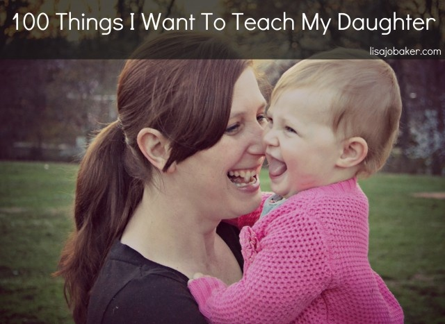 100-Things-I-Want-to-Teach-My-Daughter-_lisa-jo-baker-640x467