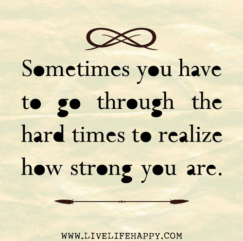Quotes About Smiling Through Hard Times: Sometimes You Have To Go Through The Hard Times To Realize