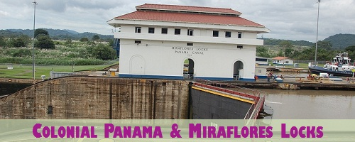 Colonial Panama and Miraflores Locks