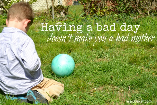 Having-a-bad-day-doesnt-make-you-a-bad-mother